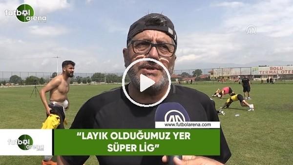 """Mustafa Reşit Akçay: """"Layık olduğumuz yer Süper Lig"""""""