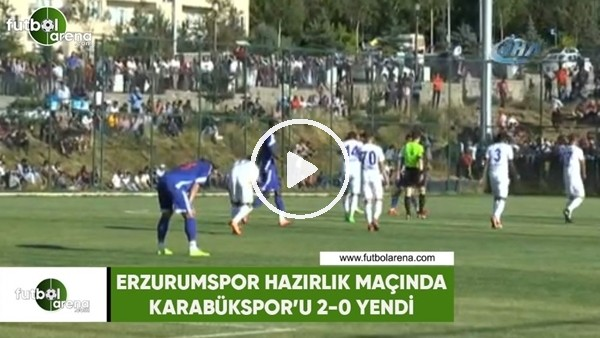 Erzurumspor hazırlık maçında Karabükspor'u 2-0 yendi