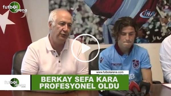 Trabzonsporda Berkay Sefa Kara profesyonel oldu