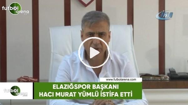 'Elazığspor Başkanı Hacı Murat Yümlü istifa etti