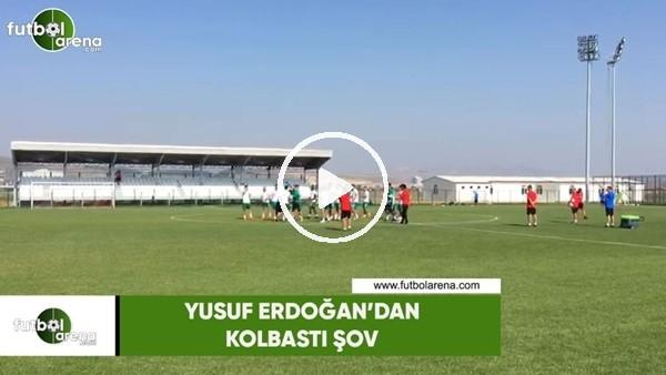 Yusuf Erdoğan'dan kolbastı şov