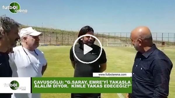 """Hasan Çavuşoğlu: """"Galatasaray, Emre Akbaba'yı takas alalım diyor, kimle takas edeceğiz?"""""""