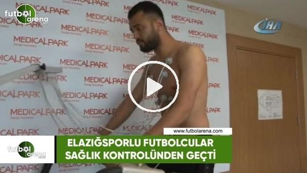 Elazığsporlu futbolcular sağlık kontrolünden geçti