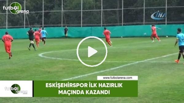 'Eskişehirspor ilk hazırlık maçında kazandı