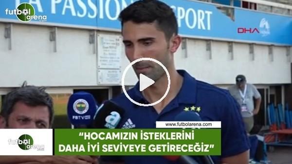 """Hasan Ali Kaldırım: """"Hocamızın isteklerini daha iyi seviyeye getireceğiz"""""""