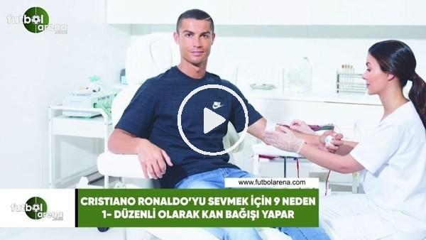 Cristiano Ronaldo'yu sevmek için 9 neden!
