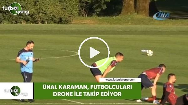 Ünal Karaman, futbolcuları Drone ile takip ediyor
