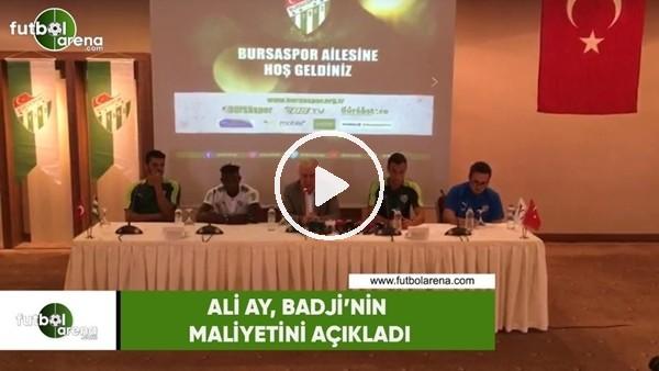 Ali Ay, Badji'nin maliyetini açıkladı