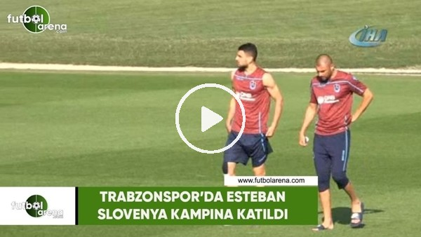 Trabzpnspor'da Esteban, Slovenya kampına katıldı
