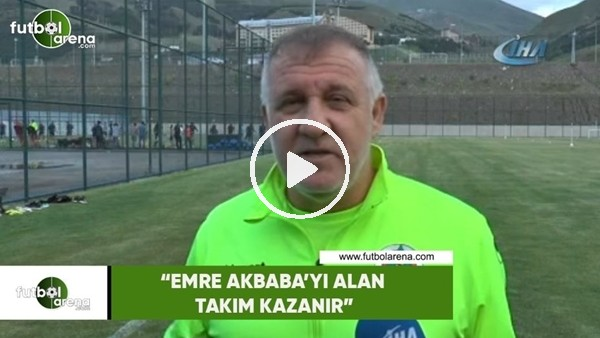 """Mesut Bakkal: """"Emre Akbaba'yı alan takım kazanır"""""""