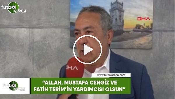 """Adnan Sezgin: """"Allah, Mustafa Cengiz ve Fatih Terim'in yardımcısı olsun"""""""