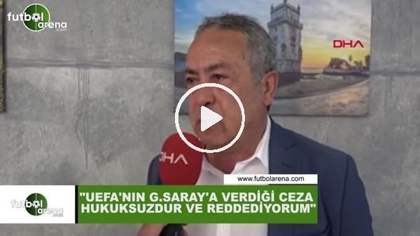 """Adnan Sezgin: """"UEFA'nın Galatasaray'a verdiği ceza hukuksuzdur, şiddetle reddediyorum"""""""