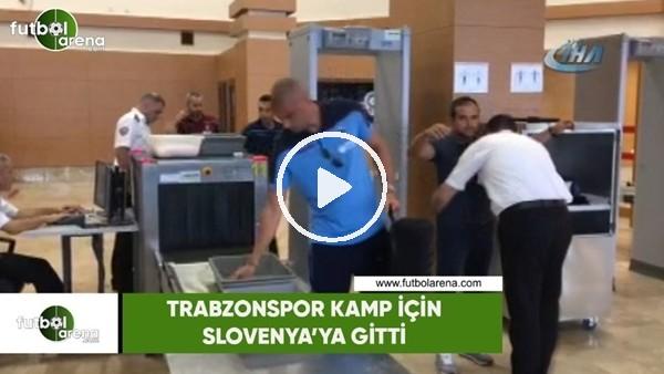 Trabzonspor, kamp için Slovenya'ya gitti