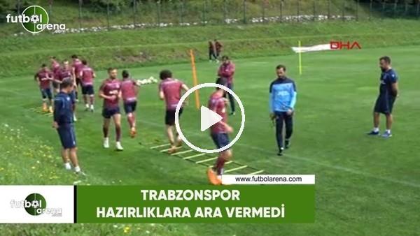 Trabzonspor hazırlıklara ara vermedi