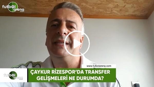 Çaykur Rizespor'da transfer gelişmeler ne durumda?