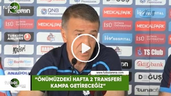 """Ahmet Ağaoğlu: """"Önümüzdeki hafta 2 transferi kampa getireceğiz"""""""