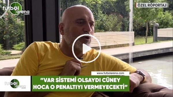 """'Hikmet Karaman: """"VAR sistemi olsaydı Cüneyt hoca o penaltıyı vermeyecekti"""""""