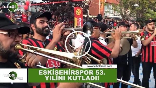Eskişehirspor 53. yılını kutladı
