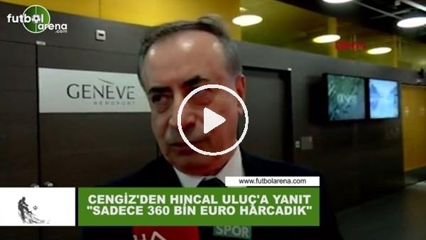 """Mustafa Cengiz'den Hıncal Uluç'a cevap! """"Sadece 360 Bin Euro harcadık"""""""