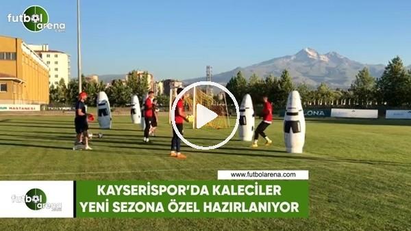 Kayserispor'da kaleciler yeni sezona özel hazırlanıyor