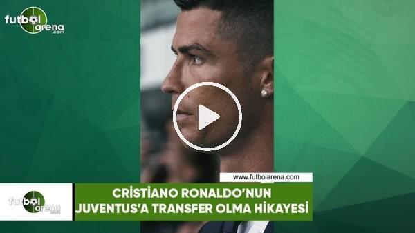 'Cristiano Ronaldo'nun Juventus'a transfer olma hikayesi