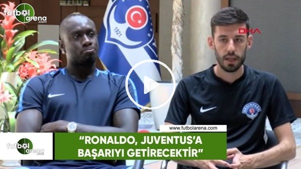 """Diagne: """"Ronaldo, Juventus'a başarıyı getirecektir"""""""