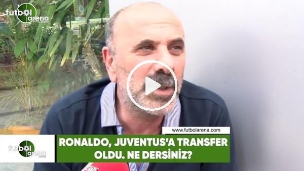 Cristiano Ronaldo'nun Juventus'a transferi hakkında ne dersiniz?