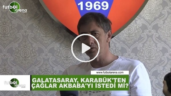 Galatasaray, Karabükspor'dan Çağlar Akbaba'yı istedi mi?