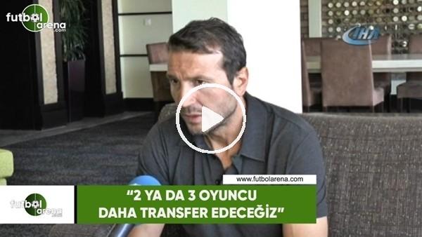 "Bayram Bektaş: ""2 ya da 3 transfer daha yapacağız"""