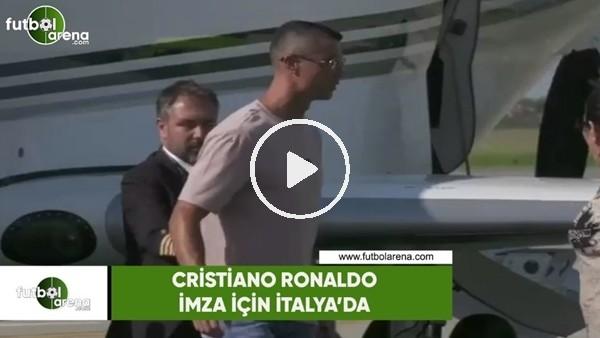 Cristiaino Ronaldo imza için İtalya'da!
