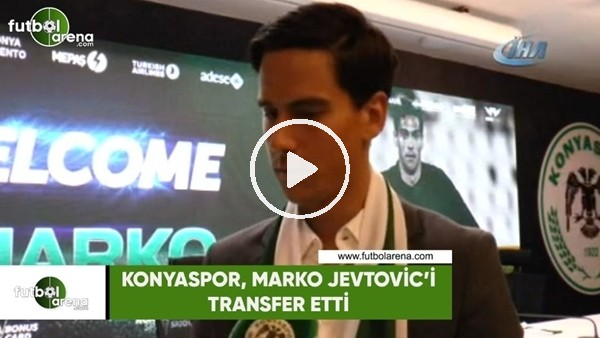 Konyaspor, Marko Jevtovic'i transfer etti