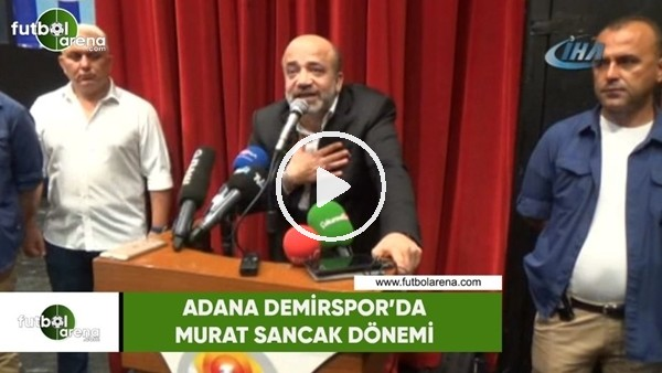 'Adana Demirspor'da Murat Sancak dönemi