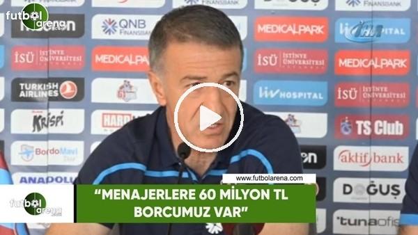 """Ahmet Ağaoğlu: """"Menajerlere 60 Milyon TL borcumuz var"""""""