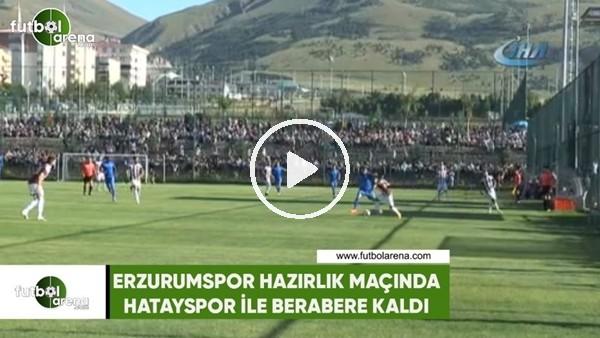 'Erzurumspor hazırlık maçında Hatayspor ile berabere kaldı