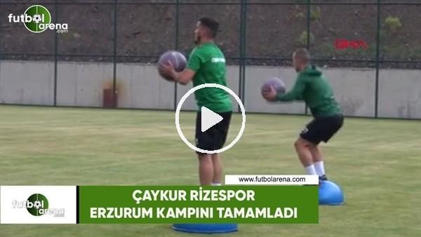 Çaykur Rizespor, Erzurum kampını tamamladı