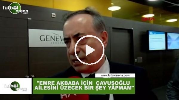 """Mustafa Cengiz: """"Emre Akbaba için Çavuşoğlu ailesini üzecek bir şey yapmam"""""""