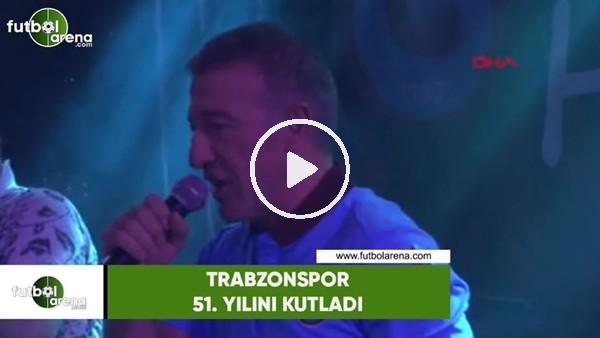 Trabzonspor 51. yılını kutladı