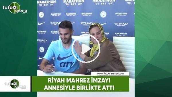Riyad Mahrez imzayı annesiyle birlikte attı