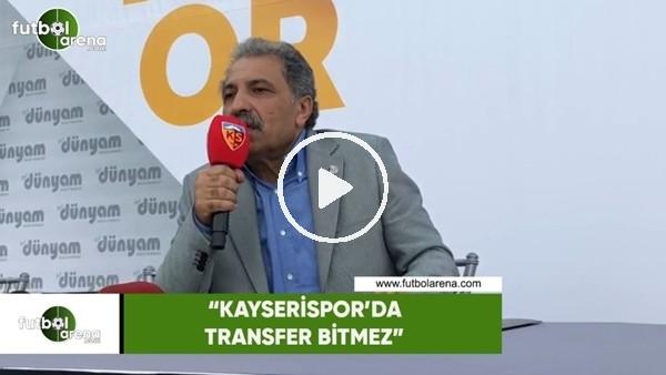 """Erol Bedir: """"Kayserispor'da transfer bitmez"""""""