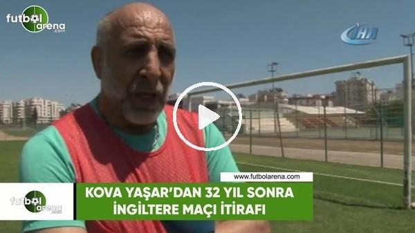 Kova Yaşar'dan 32 yıl sonra İngiltere maçı itirafı