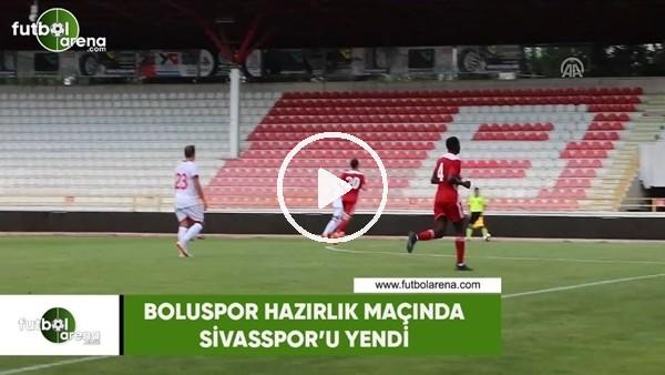 Boluspor hazırlık maçında Sivasspor'u yendi