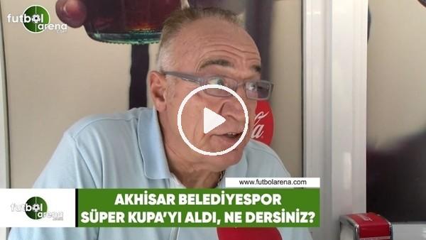 Akhisarspor Süper Kupa'yı aldı, ne dersiniz?