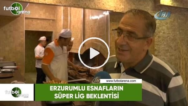 Erzurumlu esnafların Süper Lig beklentisi