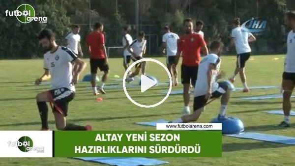 Altay yeni sezon hazırlıklarını sürdürdü