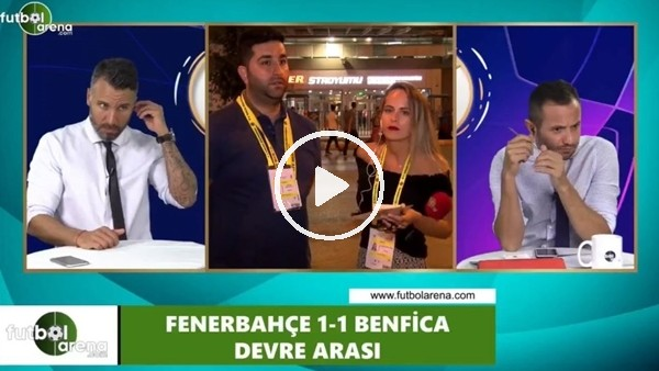 FutbolArena TV'de Fenerbahçe - Benfica devre arası