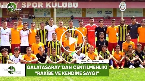 """Galatasaray'dan centilmenlik! """"Rakibe ve kendine saygı..."""""""