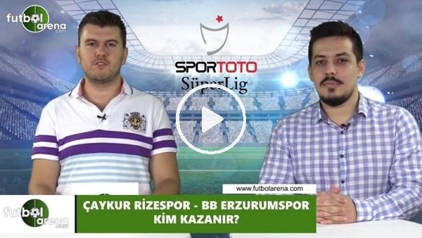 Çaykur Rizespor-BB Erzurumspor maçını kim kazanır?