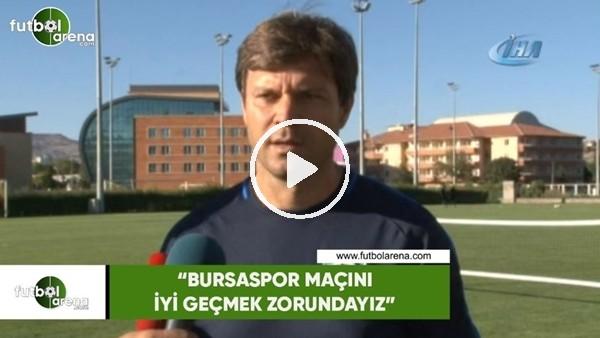 """Ertuğrul Sağlam: """"Bursaspor maçını iyi geçmek zorundayız"""""""