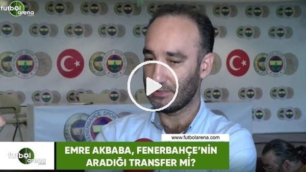 Emre Akbaba, Fenerbahçe'nin aradığı transfer mi?