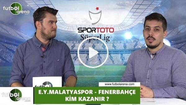Yeni Malatyaspor - Fenerbahçe maçını kim kazanır?